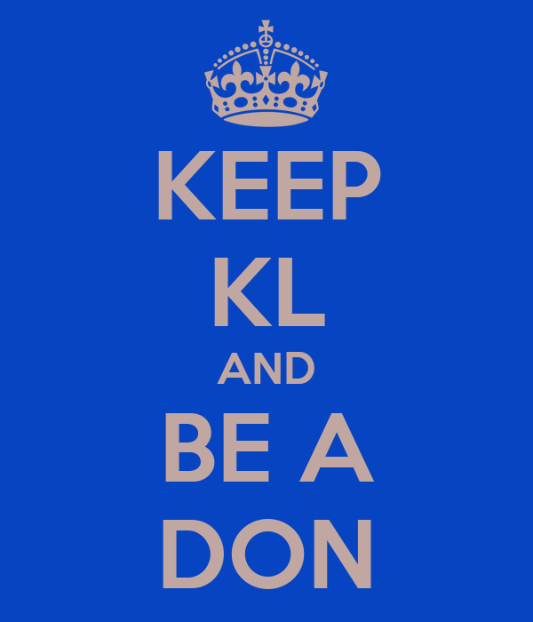 KEEP KL AND BE A DON
