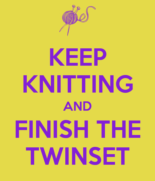 KEEP KNITTING AND FINISH THE TWINSET
