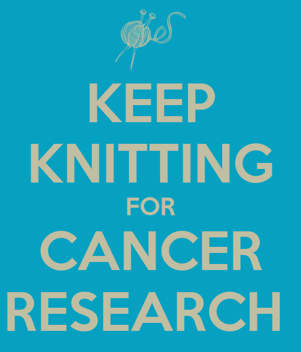 KEEP KNITTING FOR CANCER RESEARCH