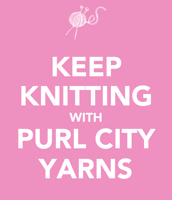 KEEP KNITTING WITH PURL CITY YARNS