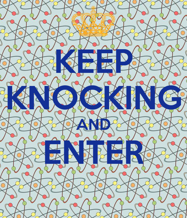 KEEP KNOCKING AND ENTER