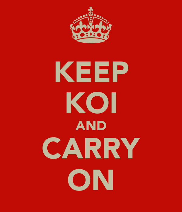 KEEP KOI AND CARRY ON