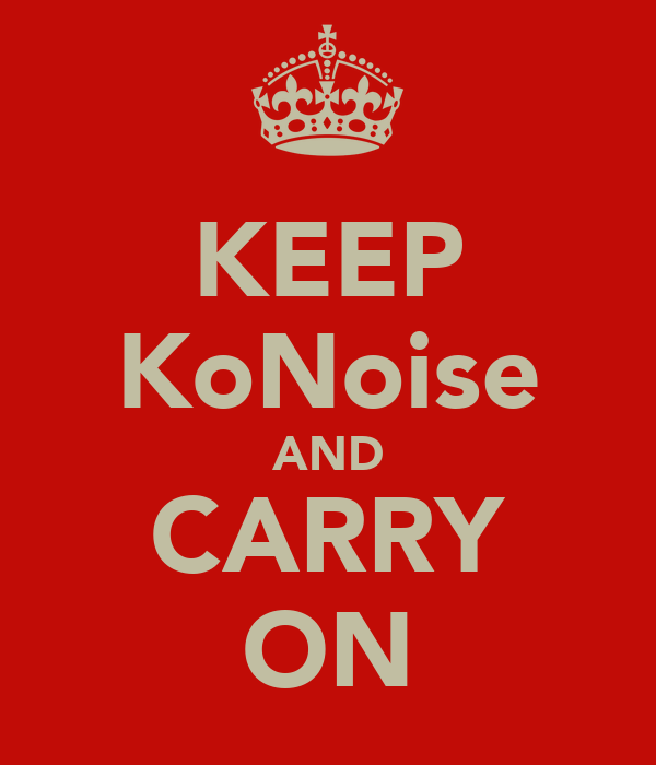 KEEP KoNoise AND CARRY ON