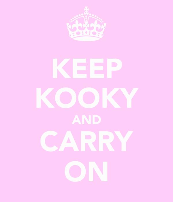 KEEP KOOKY AND CARRY ON