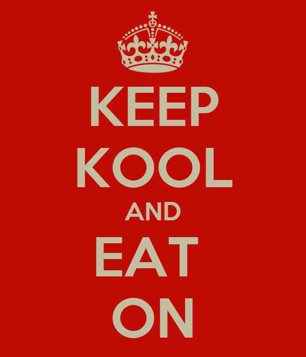 KEEP KOOL AND EAT  ON