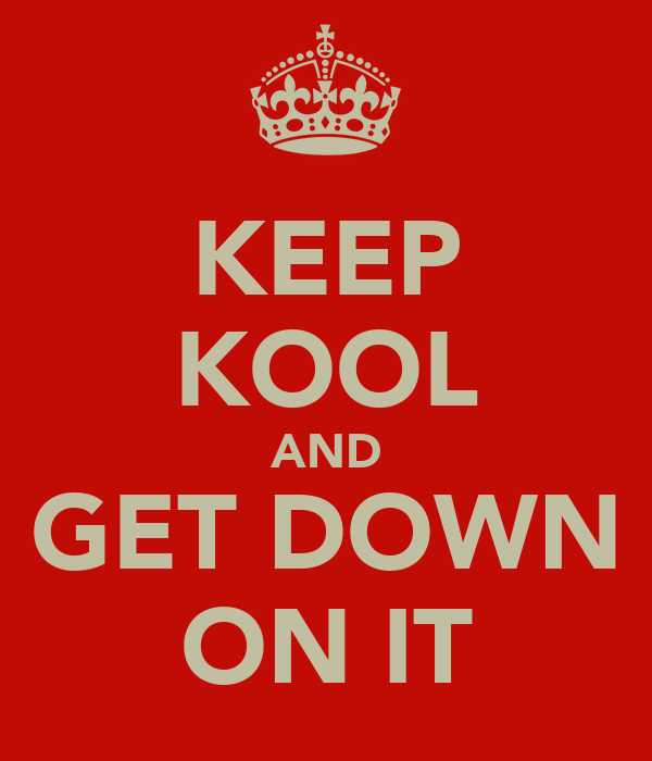 KEEP KOOL AND GET DOWN ON IT
