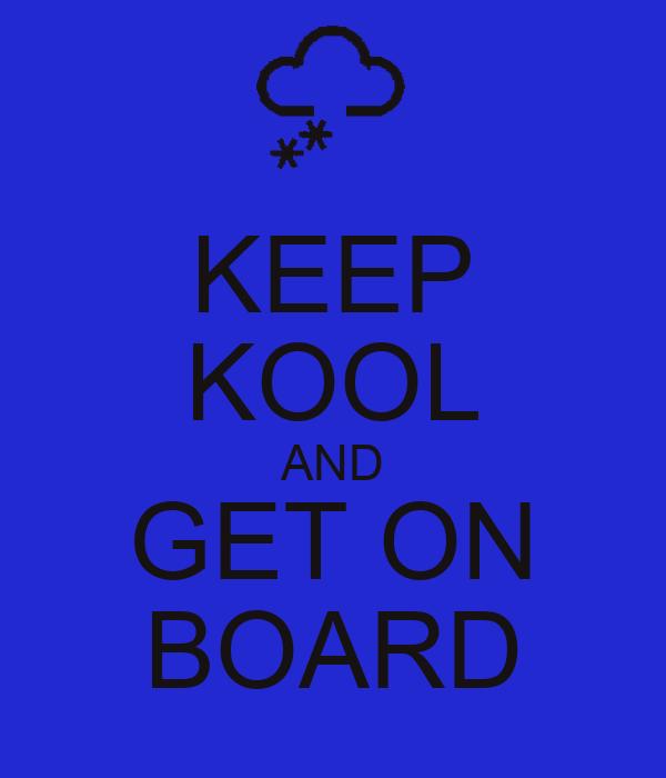 KEEP KOOL AND GET ON BOARD