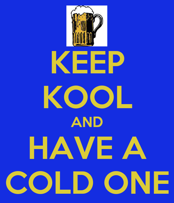 KEEP KOOL AND HAVE A COLD ONE