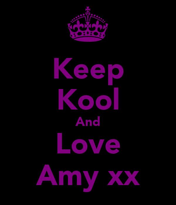 Keep Kool And Love Amy xx