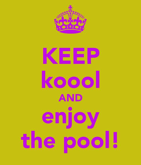 KEEP koool AND enjoy the pool!