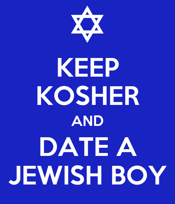 KEEP KOSHER AND DATE A JEWISH BOY