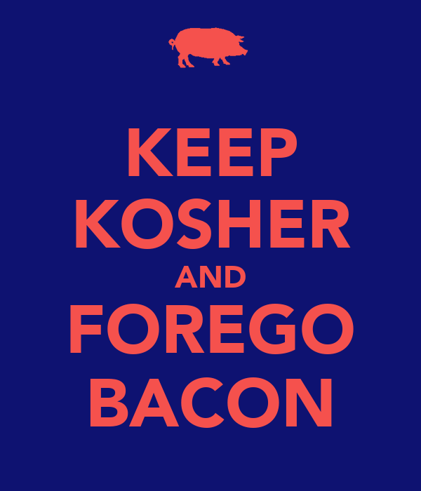 KEEP KOSHER AND FOREGO BACON