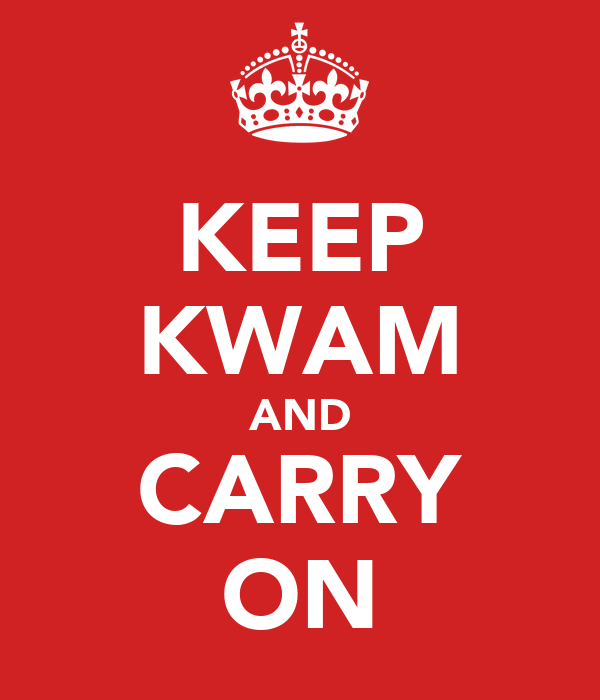 KEEP KWAM AND CARRY ON