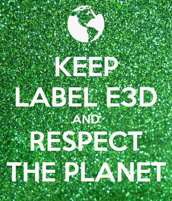 KEEP LABEL E3D AND RESPECT THE PLANET