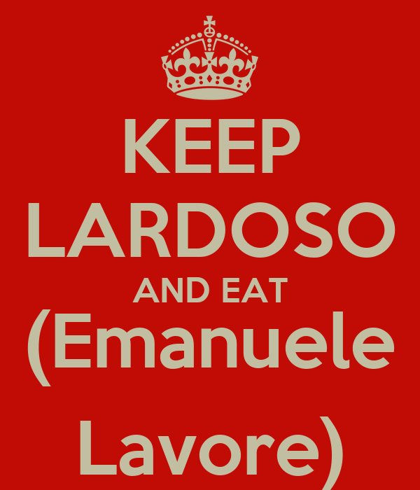KEEP LARDOSO AND EAT (Emanuele Lavore)