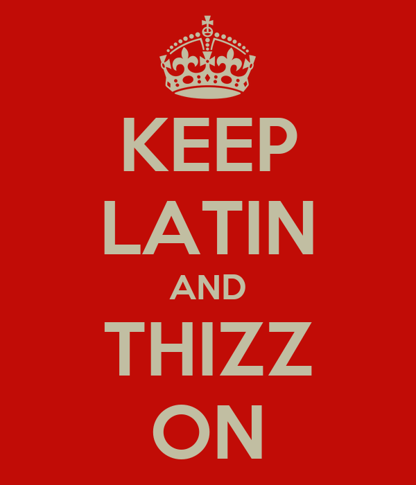 KEEP LATIN AND THIZZ ON