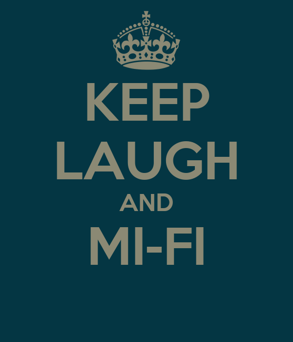 KEEP LAUGH AND MI-FI