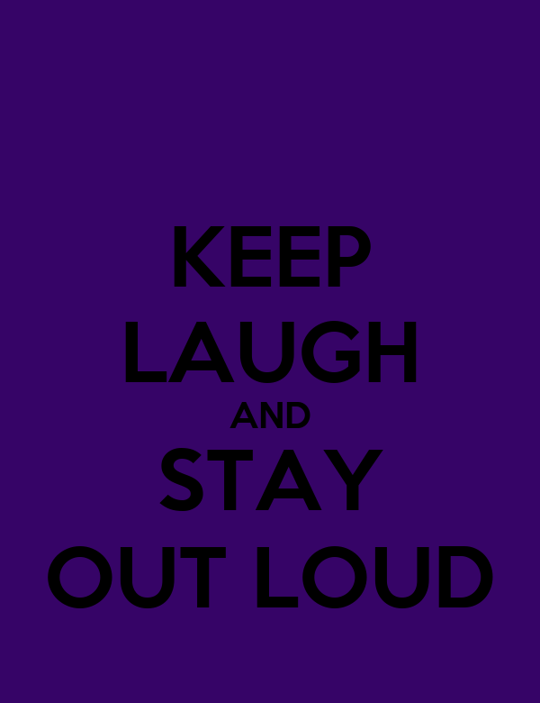 KEEP LAUGH AND STAY OUT LOUD