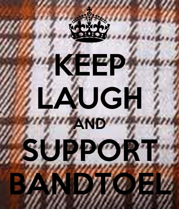 KEEP LAUGH AND SUPPORT BANDTOEL
