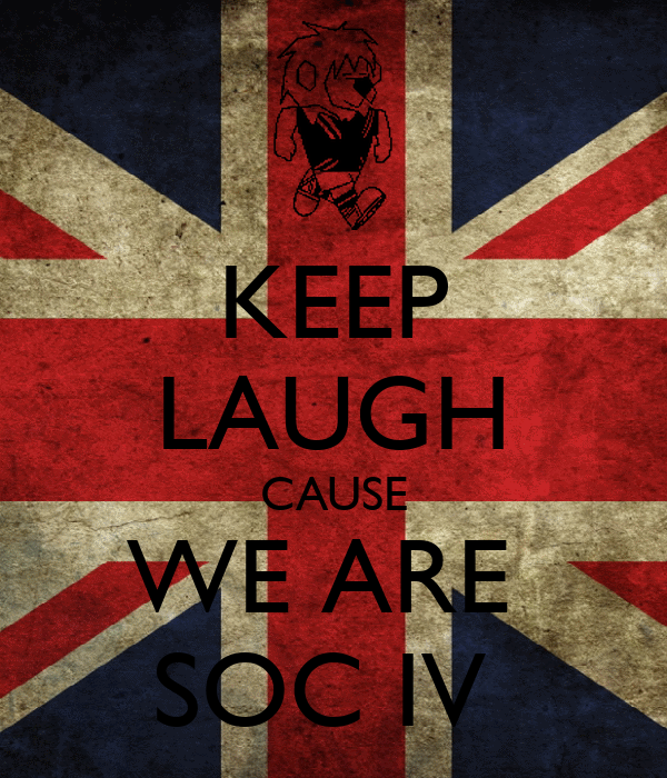 KEEP LAUGH CAUSE WE ARE  SOC IV