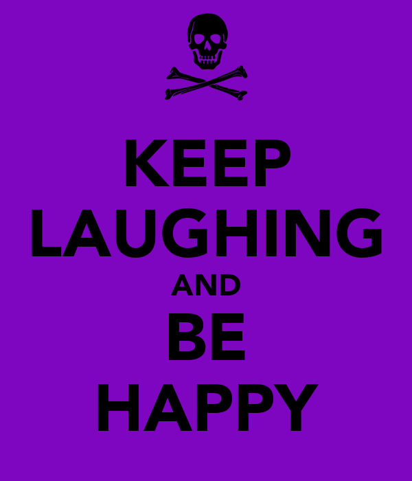 KEEP LAUGHING AND BE HAPPY