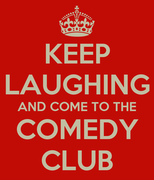KEEP LAUGHING AND COME TO THE COMEDY CLUB