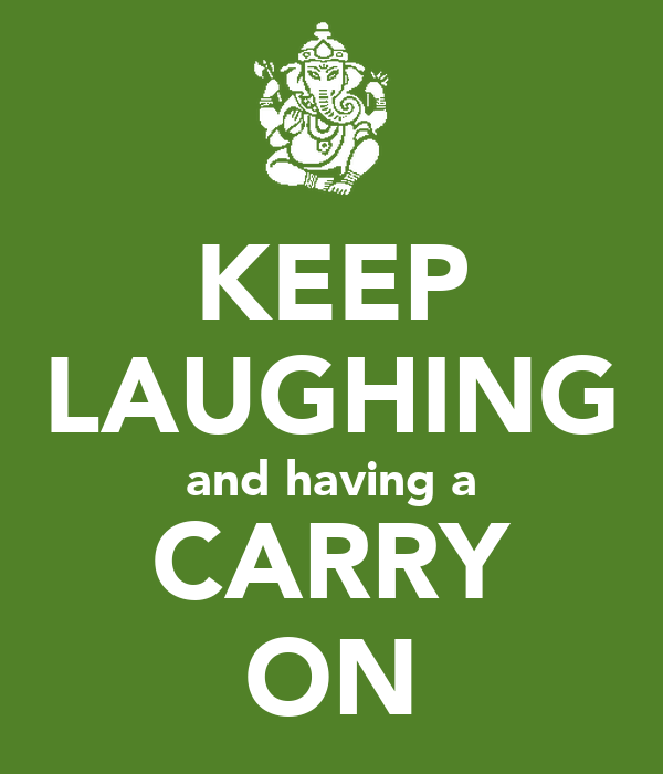 KEEP LAUGHING and having a CARRY ON