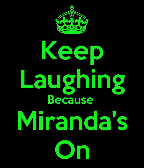 Keep Laughing Because  Miranda's On