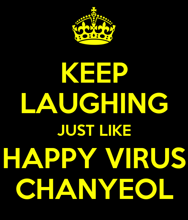 KEEP LAUGHING JUST LIKE HAPPY VIRUS CHANYEOL