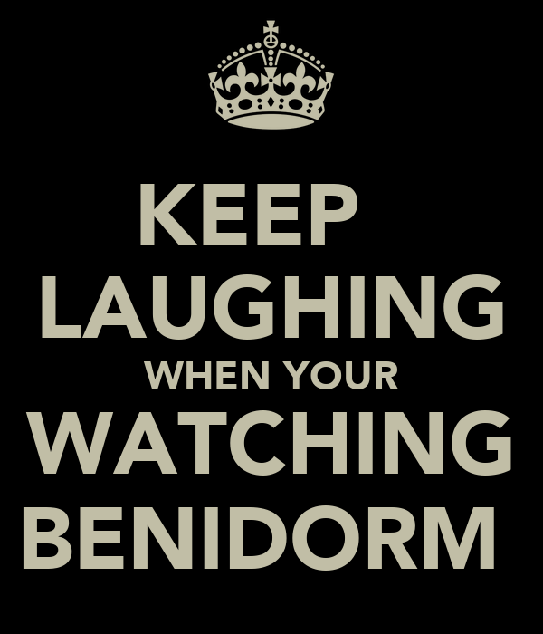 KEEP   LAUGHING WHEN YOUR WATCHING BENIDORM