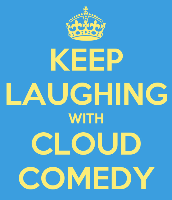 KEEP LAUGHING WITH CLOUD COMEDY