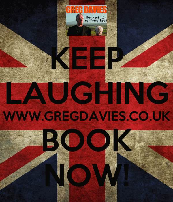 KEEP LAUGHING WWW.GREGDAVIES.CO.UK BOOK NOW!