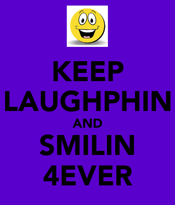 KEEP LAUGHPHIN AND SMILIN 4EVER