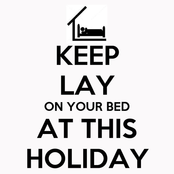 KEEP    LAY  ON YOUR BED AT THIS HOLIDAY