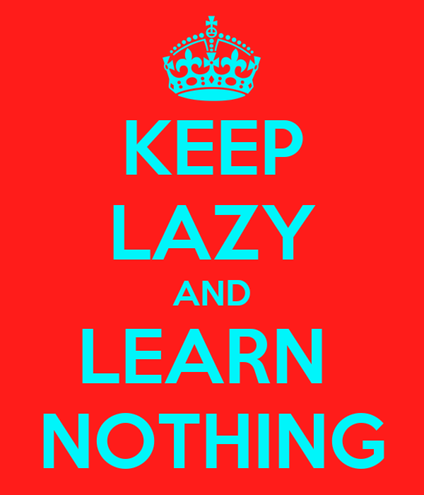KEEP LAZY AND LEARN  NOTHING