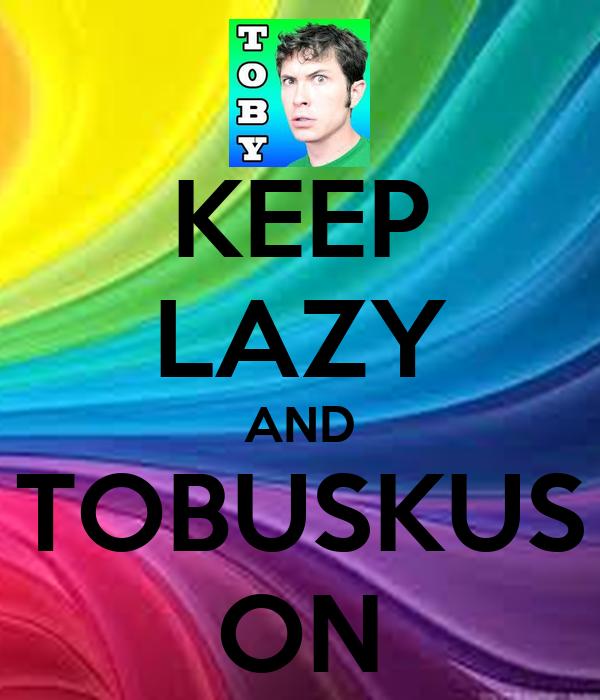 KEEP LAZY AND TOBUSKUS ON