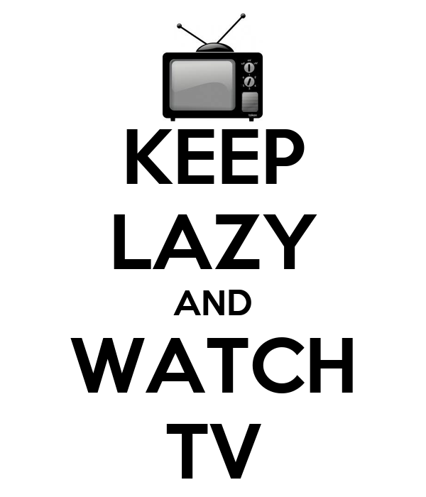 KEEP LAZY AND WATCH TV