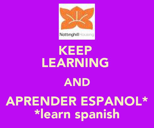 KEEP  LEARNING  AND APRENDER ESPANOL* *learn spanish