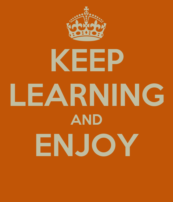 KEEP LEARNING AND ENJOY