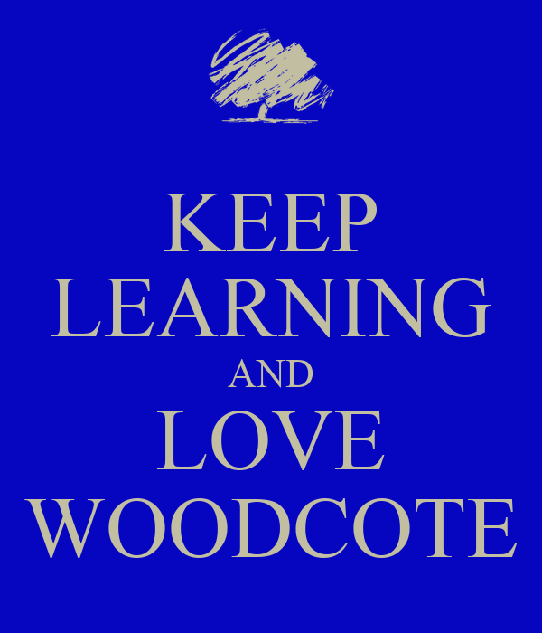 KEEP LEARNING AND LOVE WOODCOTE
