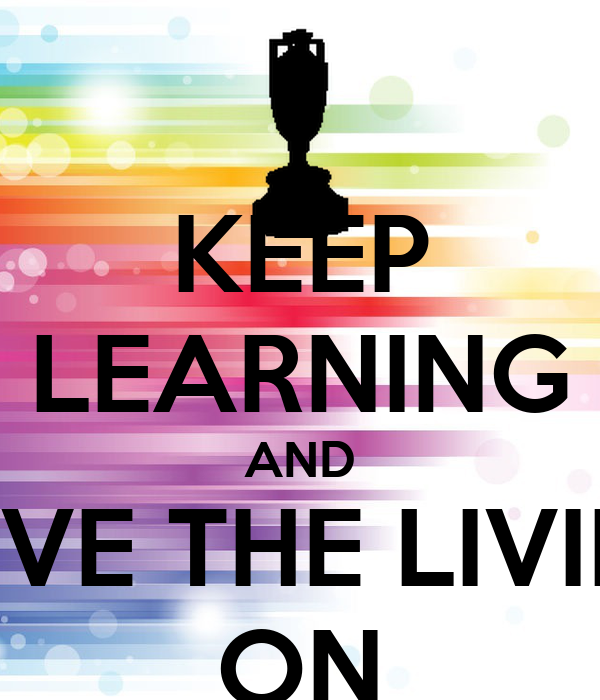 KEEP LEARNING AND SAVE THE LIVING ON