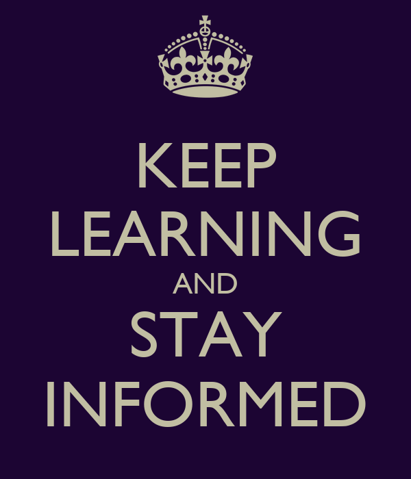 KEEP LEARNING AND STAY INFORMED