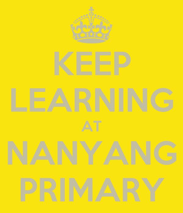 KEEP LEARNING AT NANYANG PRIMARY