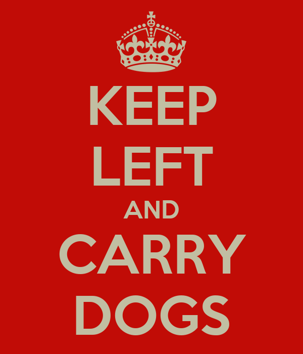 KEEP LEFT AND CARRY DOGS