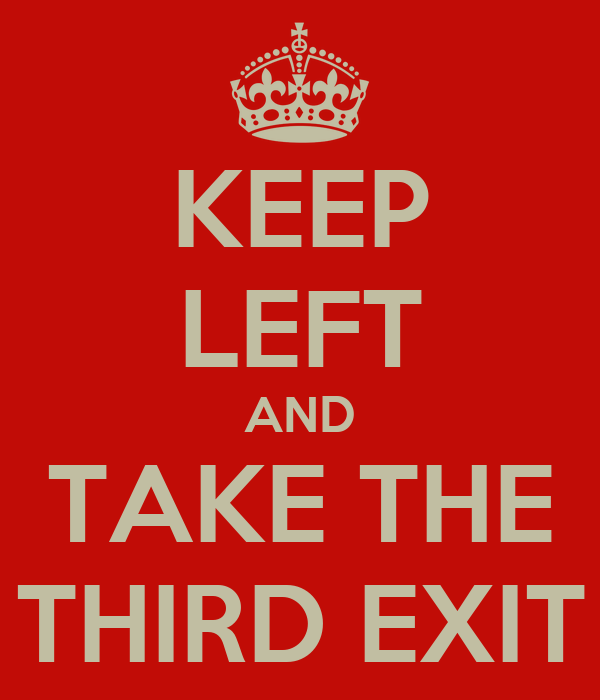 KEEP LEFT AND TAKE THE THIRD EXIT
