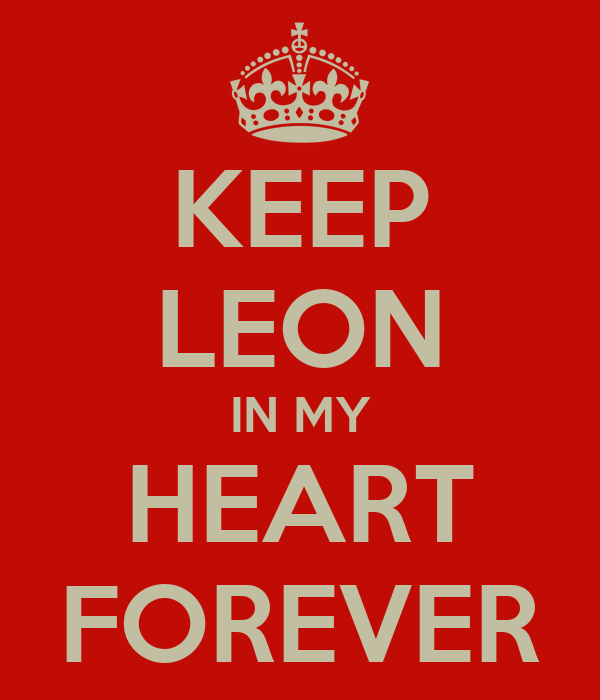 KEEP LEON IN MY HEART FOREVER