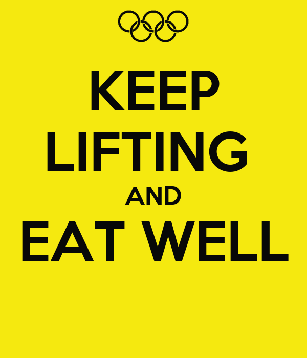 KEEP LIFTING  AND EAT WELL