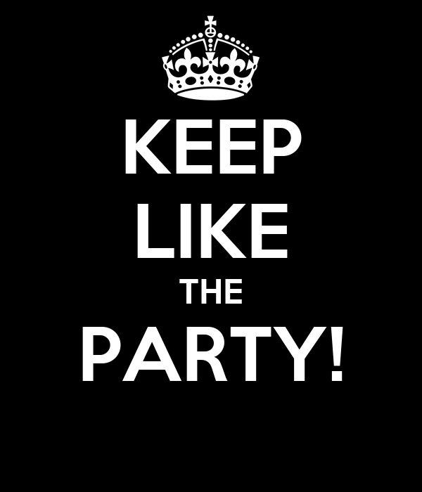 KEEP LIKE THE PARTY!