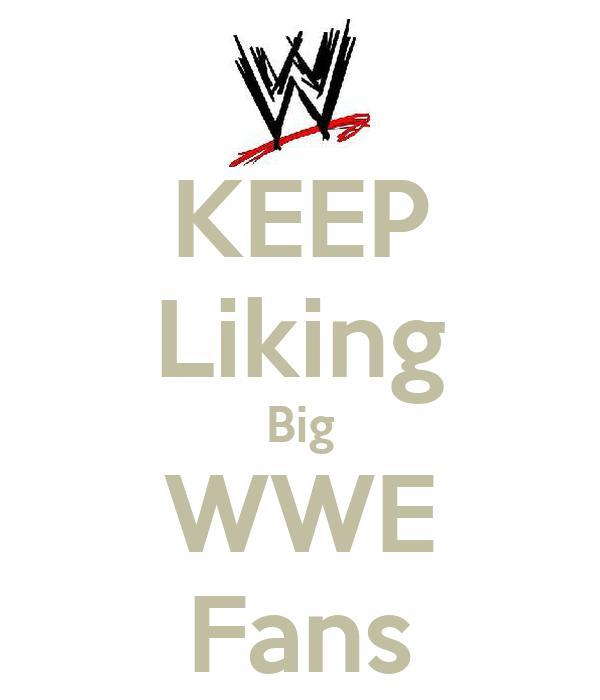 KEEP Liking Big WWE Fans