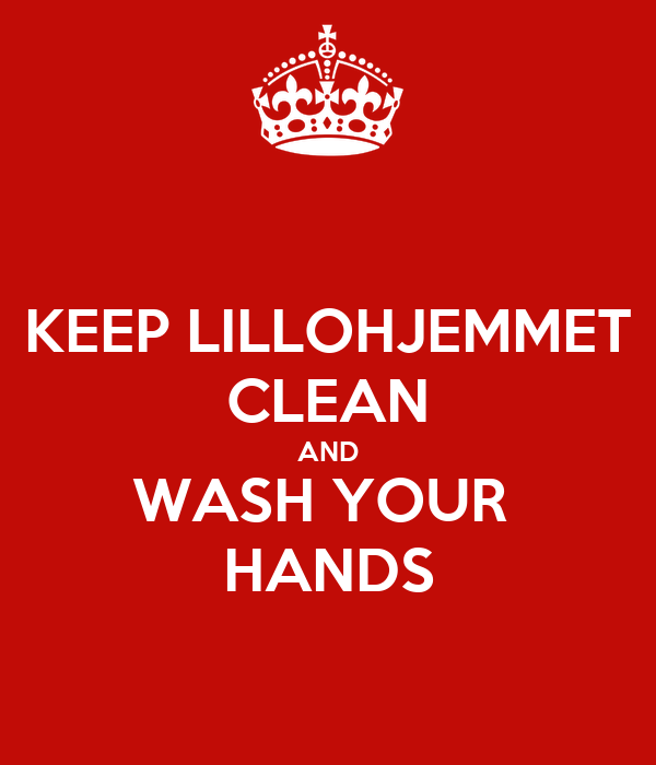 KEEP LILLOHJEMMET CLEAN AND WASH YOUR  HANDS